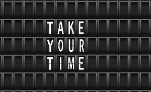 Take your time sign.